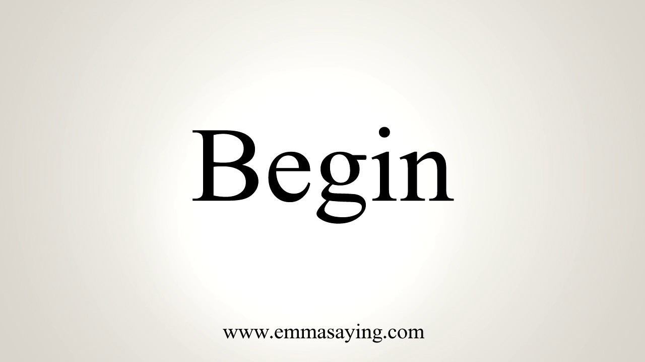 How To Pronounce Begin