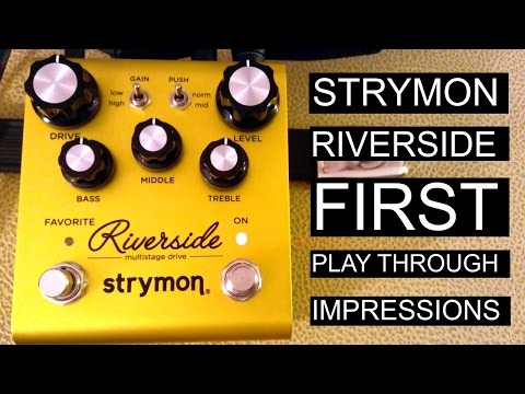 Strymon Riverside:  First Play Through Impressions