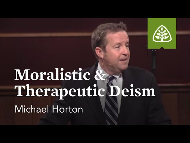 Michael Horton: Moralistic & Therapeutic Deism