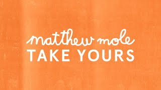 Matthew Mole - Take Yours [Official Audio]