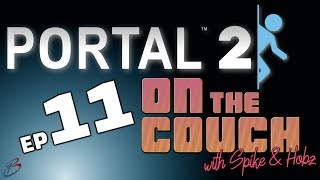 Portal 2 - Episode 11 | On the Couch (with Spike & Hobz)