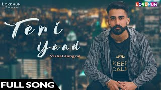 Teri Yaad Vishal Jangral | New Punjabi Songs 2018 | Full | Latest Punjabi Song 2018 | Lokdhun