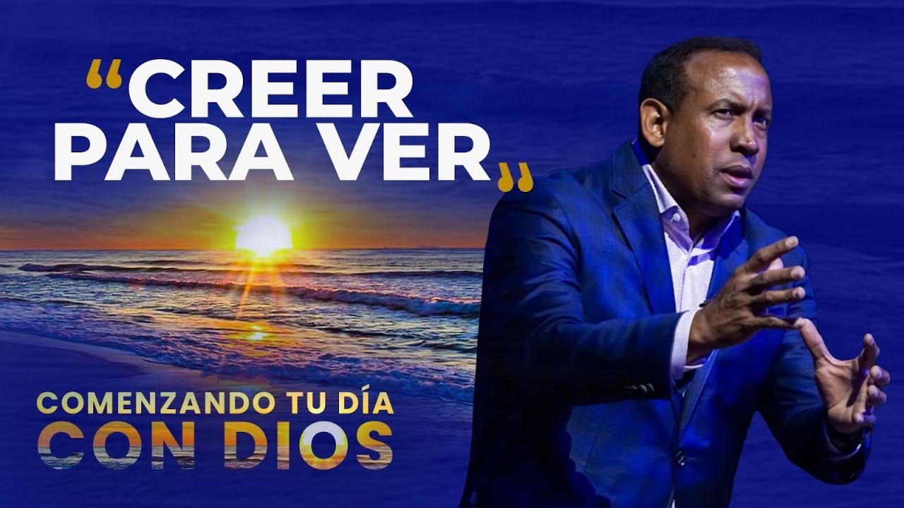 Comenzando tu día con Dios |Creer para Ver| Pastor Juan Carlos Harrigan