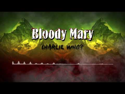 Charlie Who? - Bloody Mary (Audio)