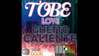 Tobe Love Ft El Codigo Kirkao - Ghetto Caliente