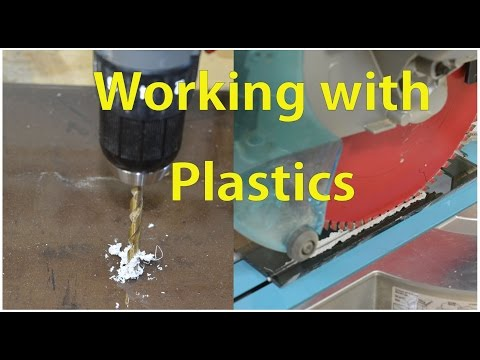 Working with Plastics / Cutting, Drilling and Gluing Plastic