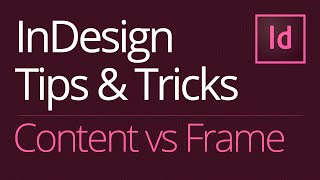 InDesign Tips & Tricks: Quickly Switch Between a Frame and its Content  [Tutorial]