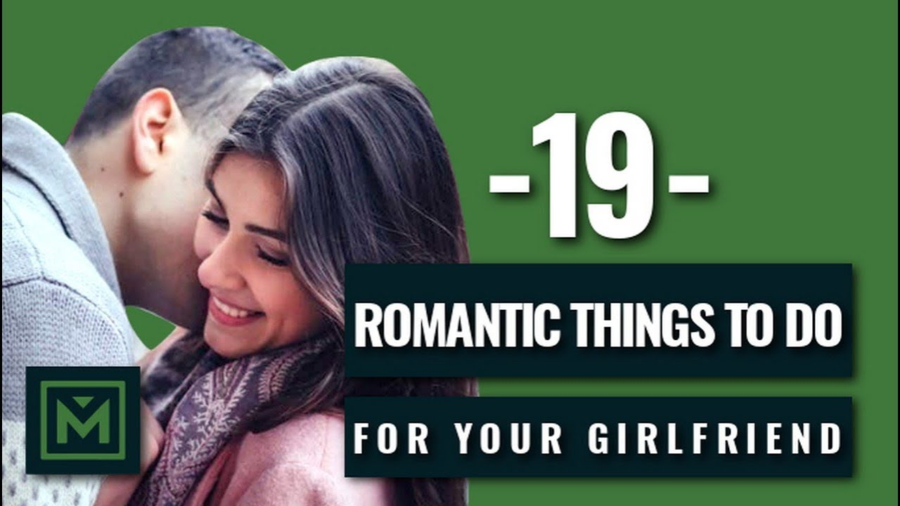 75 Romantic and Sweet Things To Do for Your Girlfriend!