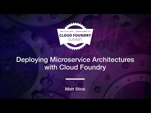Deploying Microservice Architectures with Cloud Foundry