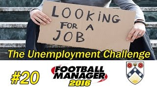 Football Manager 2016 | Unemployment Challenge | Part 20 | Crisis? What Crisis?
