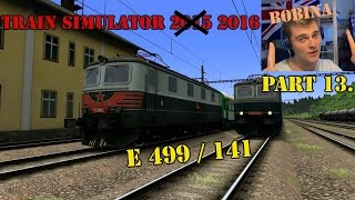 Andy - Train Simulator 2016! Part 13. [Bobiny E499/141]