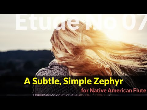 Native American Flute Etude No. 7 - A Subtle, Simple Zephyr