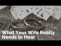 What Your Wife Really Needs to Hear