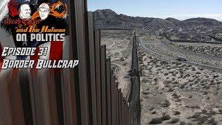 Border Bullcrap - Micah and The Hatman on Politics
