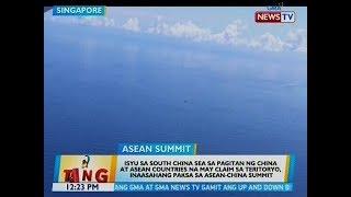 BT: Isyu sa South China Sea, inaasahang paksa sa ASEAN-China Summit