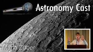 Astronomy Cast Ep. 361: Modern Women: Maria Zuber