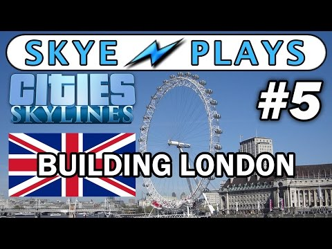 Cities: Skylines Building London #5 ►The London Eye, Waterloo and More Mods◀ Gameplay/Tutorial