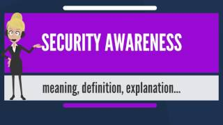 What is SECURITY AWARENESS? What does SECURITY AWARENESS mean? SECURITY AWARENESS meaning