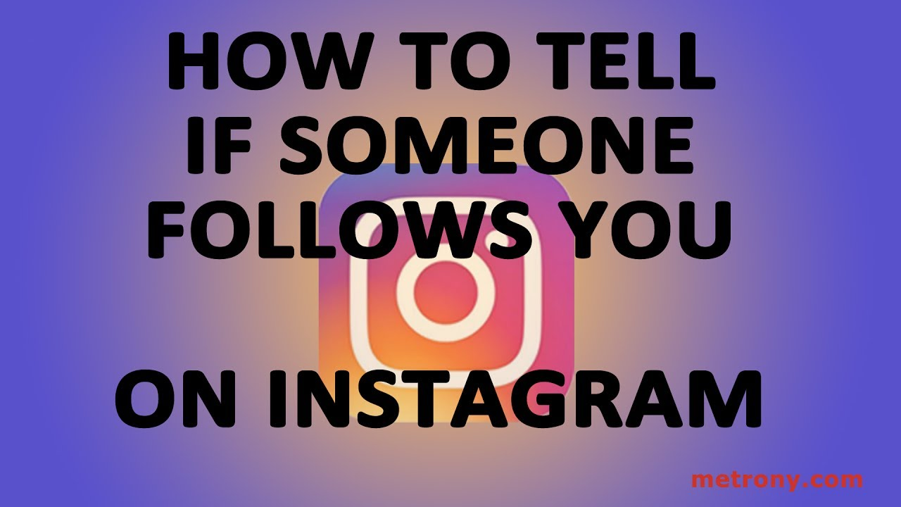 How to Tell If Someone Follows You On Instagram