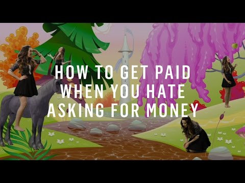 How To Get Paid When You Hate Asking For Money