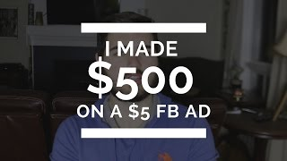 How I Made $500 On a $5.00 Facebook Ad