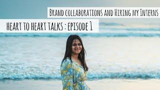 Brand Collaborations & Hiring My Interns : Heart to Heart Talks Episode 1 | Life Updates