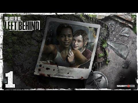 Смотреть прохождение игры The Last of Us: Left Behind. #1: Лучшие подруги.