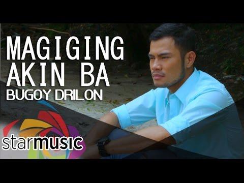Bugoy Drilon - Magiging Akin Ba (Official Music Video)