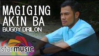 Bugoy Drilon Magiging Akin Ba MP3