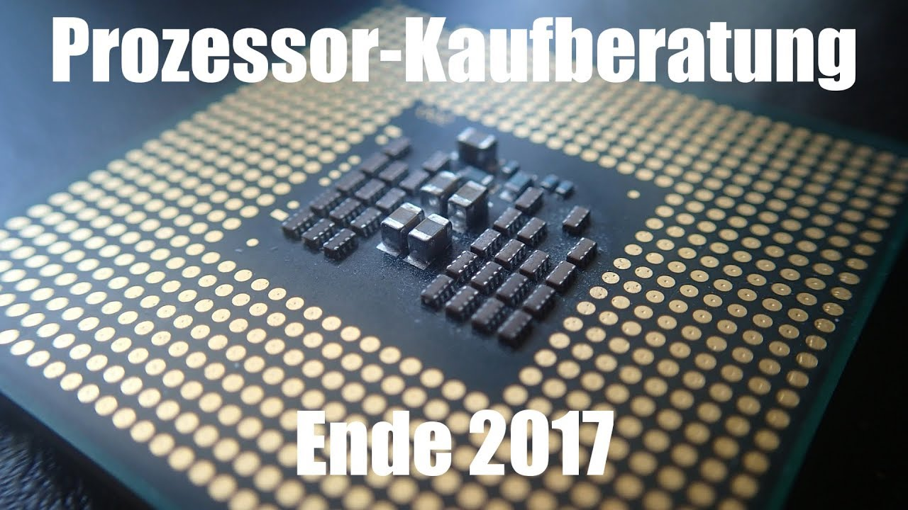 Prozessor Kaufberatung Ende 2017 Anfang 2018 Youtube