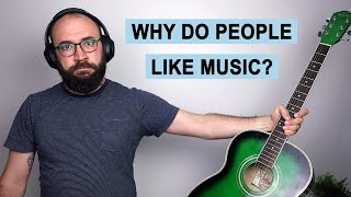 Why do People Like Music?