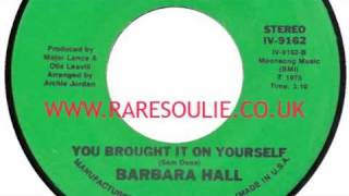 Barbara Hall - You Brought It On Yourself - Raresoulie