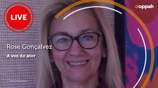 LIVE - Rose Gonçalvez  (A voz do ator)   Ooppah PLAY