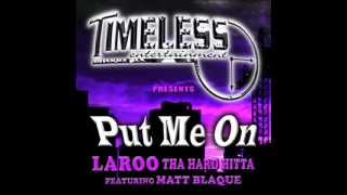 Laroo-Put Me On ft Matt Blaque