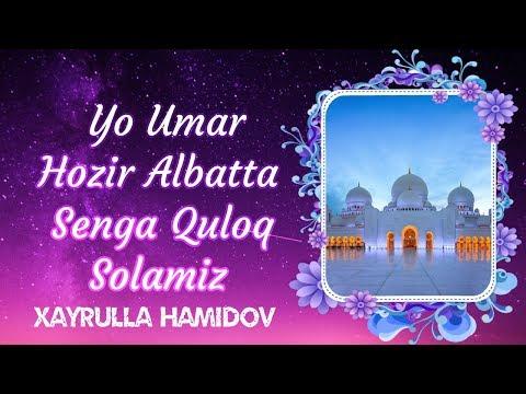 Yo Umar Hozr Albatta Senga Quloq Solamiz | Xayrulla Hamidov