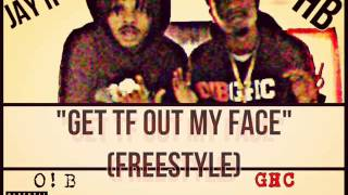 HB & Jay R Get Tf Out My Face (Freestyle)