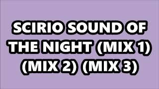 SCIRIO - SOUND OF THE NIGHT (MIX 1) (MIX 2) (MIX 3)