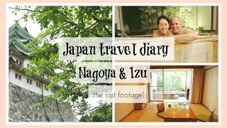 JAPAN TRAVEL DIARY: Nagoya and Izu | Lost footage