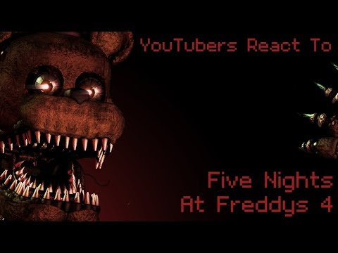 YouTubers React to Five Nights at Freddy's 4