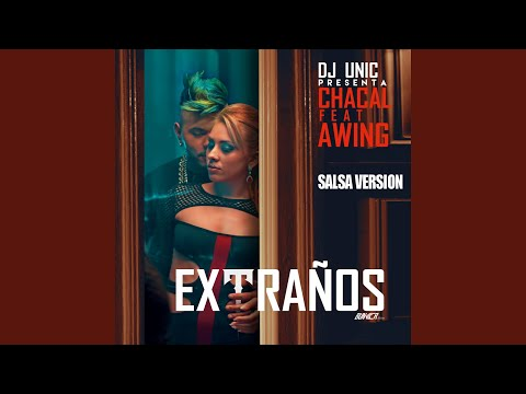 Extranos (feat. Awing) (DJ Unic Salsa Version)