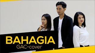 Video GAC - Bahagia (cover video) download MP3, 3GP, MP4, WEBM, AVI, FLV Juli 2018