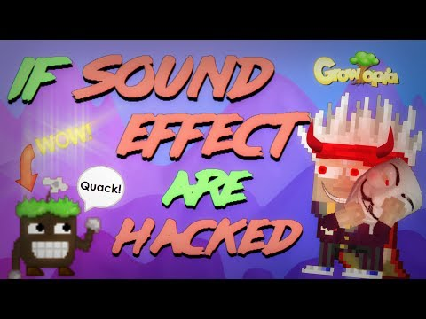 IF SOUND EFFECTS ARE HACKED - Growtopia
