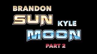 Brandon Sun, Kyle Moon - Part 2