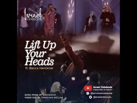 [Lyrics] Lift Up Your Heads – Israel Odebode Ft. Becca Herckner