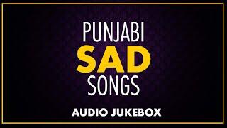 Punjabi Sad Songs Jukebox   Audio Jukebox   New Punjabi Songs 2019