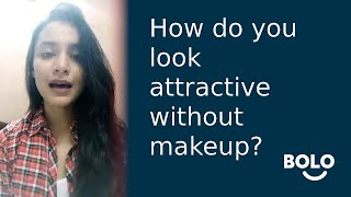 How do you look attractive without makeup? - by Sonam Ahuja - Bolo App