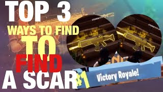 TOP 3 WAYS TO FIND A SCAR IN FORTNITE ! GET A SCAR EVERY GAME WIN EVERY GAME BECOME A GOD AT FORTNITE