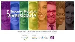 2° Encontro Brasscom Diversidade - Como ter um ambiente mais inclusivo para LGBT nas empresas?