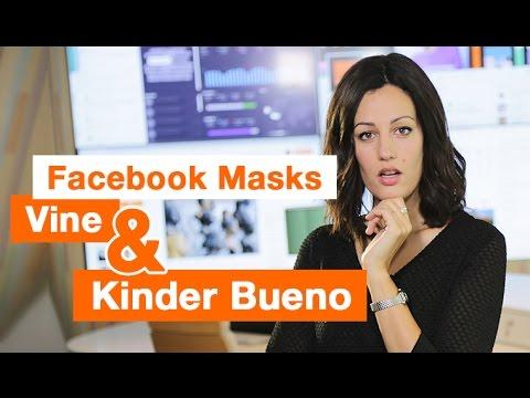 Facebook Masks, Vine et Kinder Bueno !