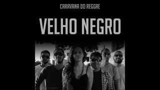 Caravana do Reggae - Velho Negro [2014]